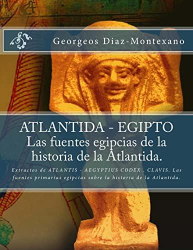 9781482594393: ATLANTIDA - EGIPTO . Las fuentes egipcias de la historia de la Atlantida.: Extractos de ATLANTIS - AEGYPTIUS CODEX . CLAVIS. Las fuentes primarias ... (Volume 2) (Spanish Edition)