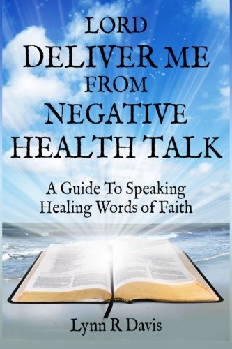 9781482595796: Lord Deliver Me From Negative Health Talk: A Guide To Speaking Healing Words Of Faith (Negative Self-talk Series) (Volume 2)