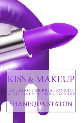 Kiss & Makeup: Building the relationship with God you long to have: Nelson, Shanequa R