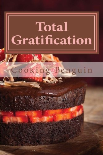 9781482598643: Total Gratification: The Complete Cake Cookbook for Chocoholics