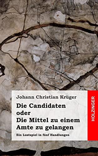 9781482599206: Die Candidaten oder Die Mittel zu einem Amte zu gelangen: Ein Lustspiel in fünf Handlungen (German Edition)