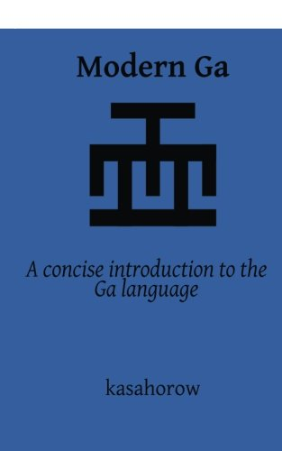 9781482599237: Modern Ga: An introduction to the Ga language (kasahorow Language Guides) (Volume 3)