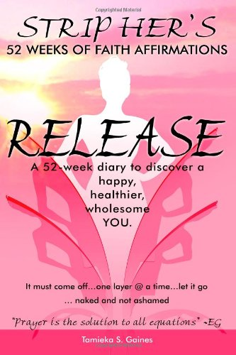 9781482599466: Strip Hers (52 weeks of Faith Affirmations): Release (A 52-week diary to discover a happy, healthier, wholesome YOU