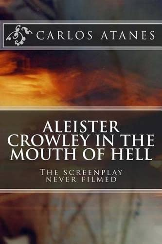 9781482599558: Aleister Crowley in the Mouth of Hell: The screenplay never filmed