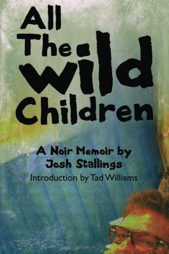 9781482601916: All The Wild Children: A noir memoir