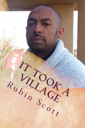 9781482604597: It took a Village: looking through the eyes of a young man growing up in Oakland, CA. dealing with social injustice, Murder death and mayhem. The book ... the 80's.Inspired by true events. (Volume 4)