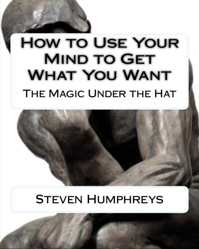 9781482607260: How to use your Mind to get what you want: The Magic under the Hat