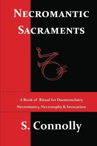 9781482607970: Necromantic Sacraments: A Book of Ritual for Daemonolatry Necromancy, Necrosophy & Invocation