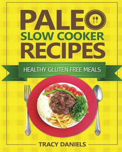 Paleo Slow Cooker Recipes (Healthy Slow Cooker Recipes) (Volume 1): Daniels, Tracy