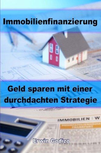 9781482609820: Immobilienfinanzierung: Geld sparen mit einer durchdachten Strategie (German Edition)