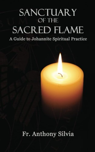 Sanctuary of the Sacred Flame: A Guide: Anthony Silvia