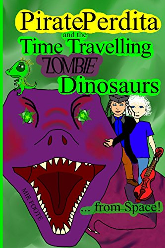 9781482610482: Pirate Perdita and the Time Travelling Zombie Dinosaurs...from Space!