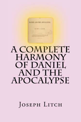 9781482610826: A Complete Harmony of Daniel and the Apocalypse