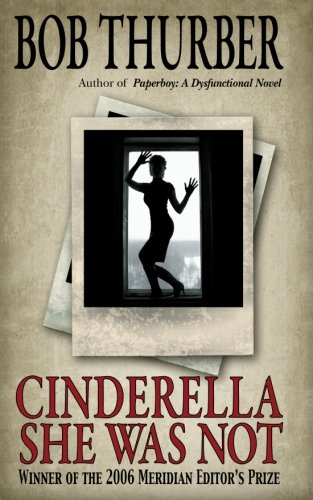 Cinderella She Was Not: A Novelette: Bob Thurber
