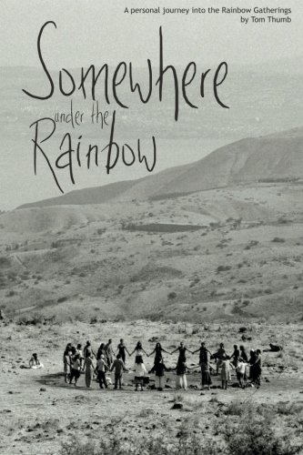 9781482611700: Somewhere Under the Rainbow: A personal journey into the Rainbow Gatherings