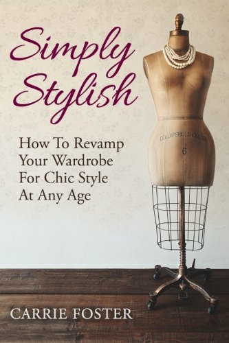 9781482612394: Simply Stylish: How to Revamp Your Wardrobe for Chic Style at Any Age