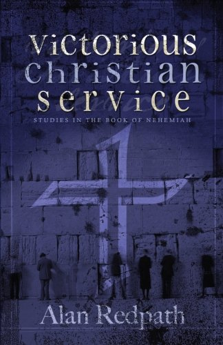 Victorious Christian Service: Studies in the Book of Nehemiah: Alan Redpath