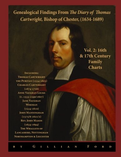 Genealogical Findings from The Diary of Thomas Cartwright, Bishop of Chester (1634-1689) Vol 2: ...