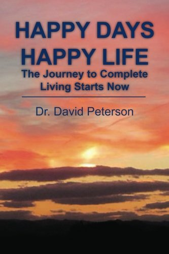 9781482619409: Happy Days Happy Life: The Journey to Complete Living Starts Now