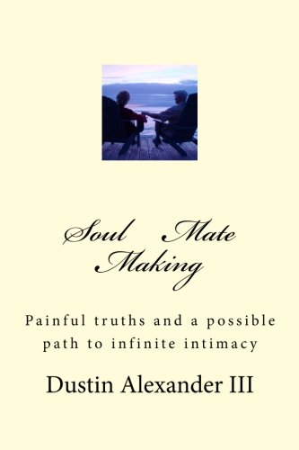 9781482625028: Soul Mate Making: Painful truths and a possible path to infinite intimacy