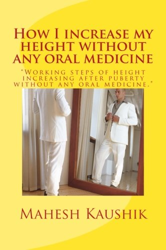 9781482625288: How I increase my height without any oral medicine.: Volume 1 (POPATI:THE ALTERNATIVE CURE)