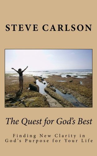 9781482625691: The Quest for God's Best: Finding New Clarity in God's Purpose for Your Life