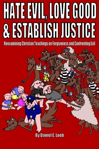 9781482627411: Hate Evil, Love Good, & Establish Justice: Reexamining Christian Teachings on Forgiveness and Confronting Evil