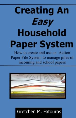 9781482627473: Creating An Easy Household Paper System: How to create and use an Action Paper File System to manage piles of incoming and school papers