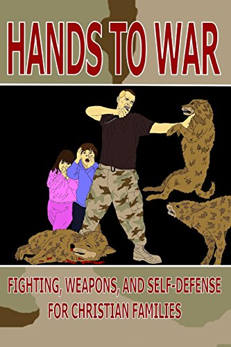 Hands to War: Fighting, Weapons, and Self-Defense for Christian Families: Loeb, Daniel E.