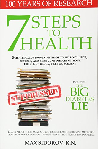 7 Steps to Health: Scientifically proven methods to help you stop, reverse, and even cure disease ...