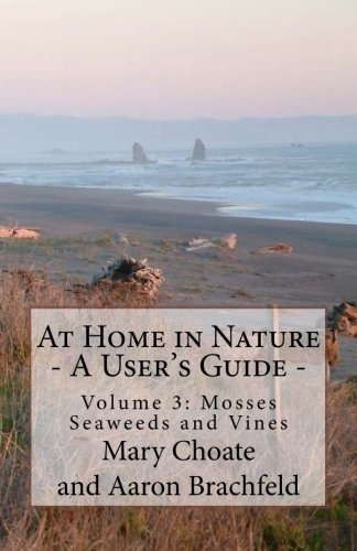9781482631555: At Home in Nature - Volume 3: Mosses, Seaweeds and Vines: The ONLY complete ID Guide for wild edible & medicinal plants of N. America (At Home in Nature - A User's Guide)