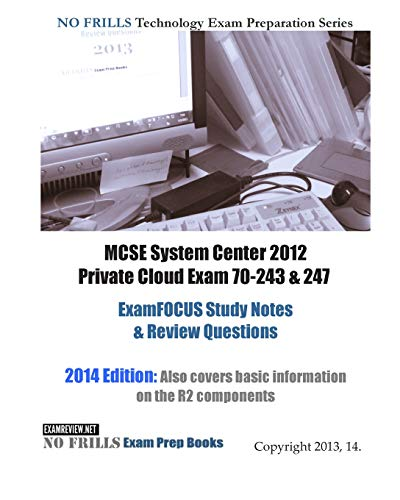 9781482634259: MCSE System Center 2012 Private Cloud Exam 70-243 & 247 ExamFOCUS Study Notes & Review Questions