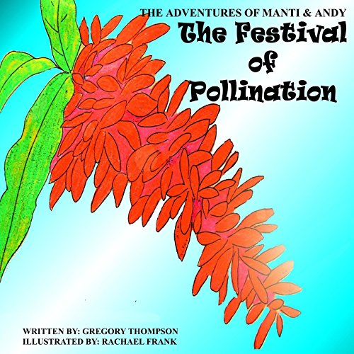 The Festival of Pollination (The Adventures of Manti & Andy) (Volume 4): Thompson, Mr. Gregory ...