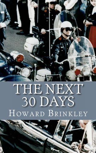 The Next 30 Days: How a Nation Rebuilt in the 30 Days Following the Death of JFK (9781482635515) by Howard Brinkley; HistoryCaps