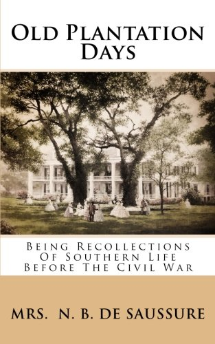 9781482636307: Old Plantation Days: Being Recollections Of Southern Life Before The Civil War