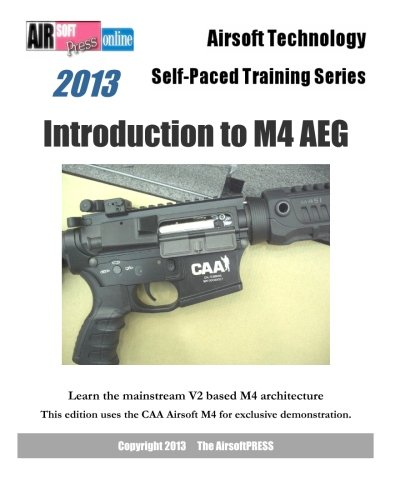9781482637045: 2013 Airsoft Technology Self-Paced Training Series Introduction to M4 AEG: Learn the mainstream V2 based M4 architecture: This edition uses the CAA Airsoft M4 for exclusive demonstration.