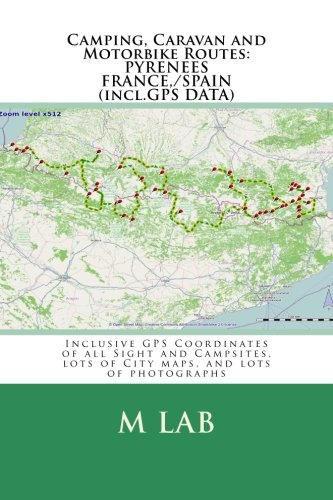Camping, Caravan and Motorbike Routes: PYRENEES - FRANCE, SPAIN (incl.GPS DATA): m lab
