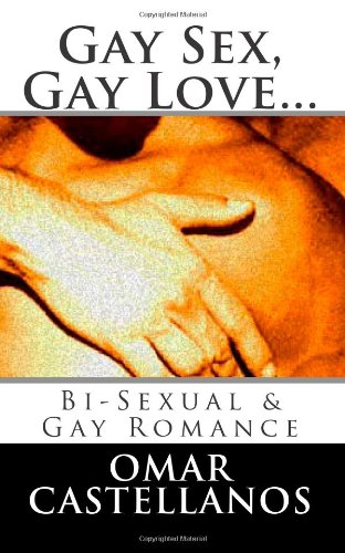 9781482637366: Gay Sex, Gay Love...: Bi-Sexual & Gay Romance