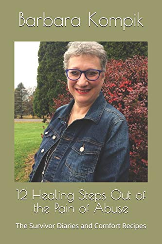 9781482639346: 12 Healing Steps Out of the Pain of Abuse: The Survivor Diaries and Comfort Recipes