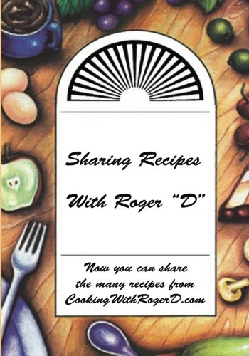 """Sharing Recipes with Roger """"D"""": Walters, Roger D."""