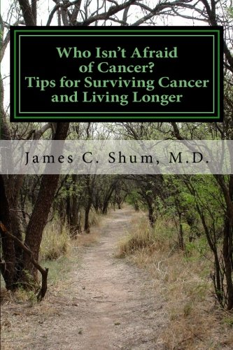 9781482643671: Who is Not Afraid of Cancer? Tips for Surviving Cancer and Living Longer: An Oncologist's Personal Experience