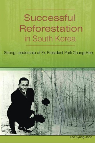 Successful Reforestation in South Korea: Strong Leadership of Ex-President Park Chung-Hee: Lee, ...