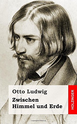 Zwischen Himmel und Erde: Otto Ludwig