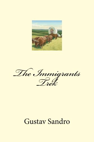9781482647037: The Immigrants Trek: First person account of the 1873 wagon train!