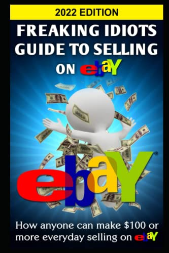 9781482647723: Freaking Idiots Guide To Selling On eBay: How