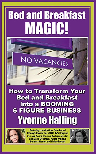 9781482647907: Bed and Breakfast Magic: How to Transform Your Bed and Breakfast Into A Booming 6 Figure Business