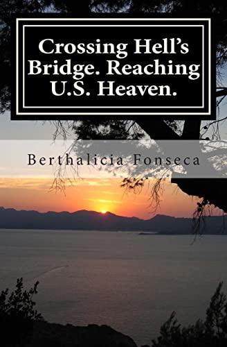 Crossing Hells Bridge. Reaching U.S. Heaven.: Berthalicia Fonseca