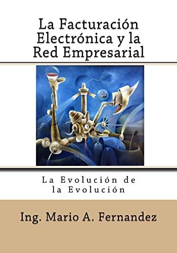 9781482650280: La Facturacion Electronica y la Red Empresarial: La Evolución de la Evolución (Spanish Edition)