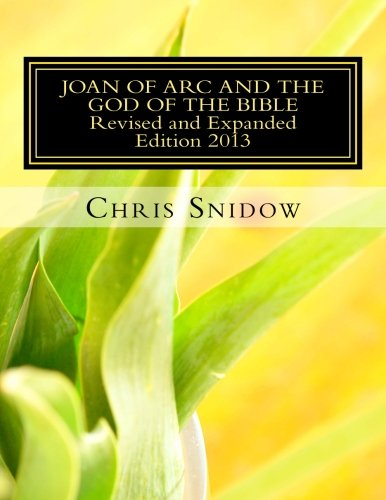 9781482650525: Joan of Arc and the God of the Bible-REVISED AND EXPANDED EDITION 2013