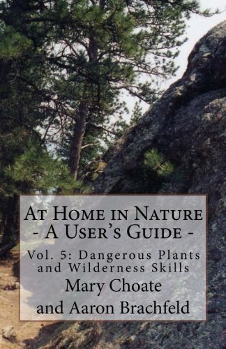 9781482650563: At Home in Nature - Vol. 5: Dangerous Plants and Wilderness Skills: The ONLY complete ID Guide for wild edible & medicinal plants of N. America (At Home in Nature - A User's Guide)
